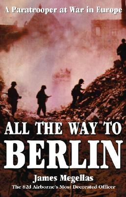 All the Way to Berlin: A Paratrooper at War in Europe Cover Image