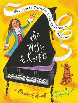 The Music of Life: Bartolomeo Cristofori and the Invention of the Piano by Elizabeth Rusch
