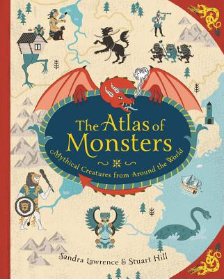 The Atlas of Monsters: Mythical Creatures from Around the World Cover Image