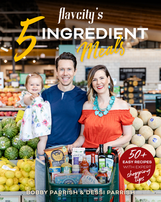 Flavcity's 5 Ingredient Meals: 50 Easy & Tasty Recipes Using the Best Ingredients from the Grocery Store (Heart Healthy Budget Cooking) Cover Image