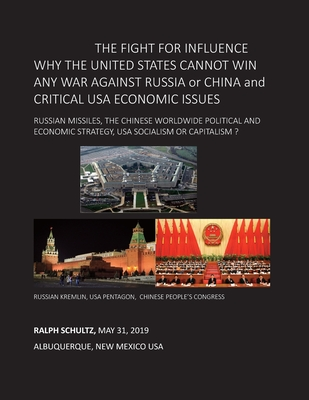 THE FIGHT FOR INFLUENCE WHY THE UNITED STATES CANNOT WIN ANY WAR AGAINST RUSSIA or CHINA and CRITICAL USA ECONOMIC ISSUES: Russian Missiles, Chinese W Cover Image