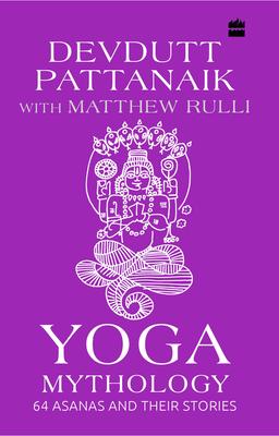 Yoga Mythology: 64 Asanas and Their Stories Cover Image