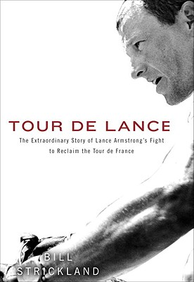 Tour de Lance: The Extraordinary Story of Lance Armstrong's Fight to Reclaim the Tour de France Cover Image