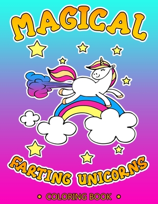 Magical Farting Unicorns: Cute and Funny Unicorn Coloring Book Filled with Pages of Hilarious & Silly Unicorn Coloring Sheets - A Unique Gag Gif Cover Image
