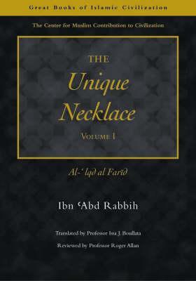 The Unique Necklace: Al-'iqd Al-Farid, Volume I (Great Books of Islamic Civilization) Cover Image