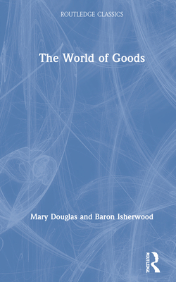 The World of Goods (Routledge Classics) Cover Image