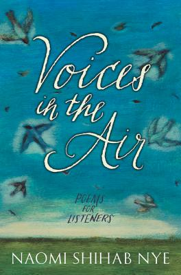 Voices in the Air: Poems for Listeners by Naomi Shihab Nye
