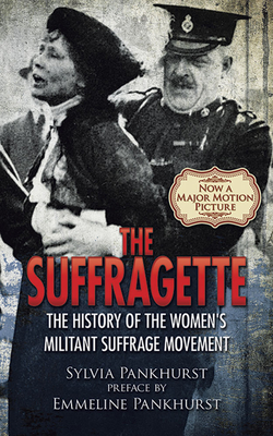 The Suffragette: The History of the Women's Militant Suffrage Movement Cover Image