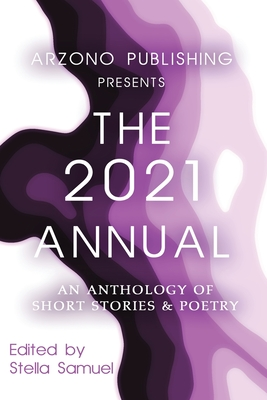 ARZONO Publishing Presents The 2021 Annual: An Anthology of Short Stories & Poetry Cover Image