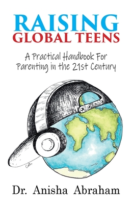 Raising Global Teens: A Practical Handbook for Parenting in the 21st Century Cover Image