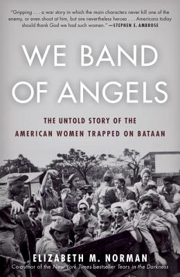 We Band of Angels: The Untold Story of the American Women Trapped on Bataan Cover Image