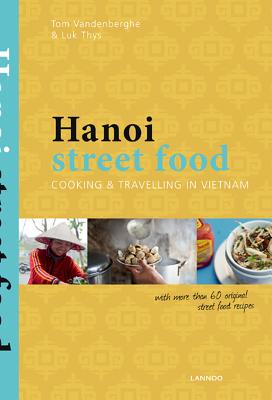 Hanoi Street Food: Cooking & Travelling in Vietnam Cover Image