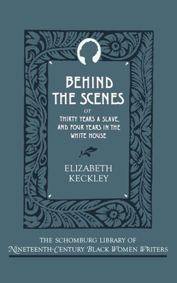 Behind the Scenes: Or, Thirty Years a Slave, and Four Years in the White House (Schomburg Library of Nineteenth-Century Black Women Writers) Cover Image