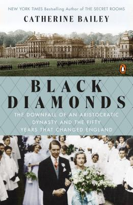 Black Diamonds: The Downfall of an Aristocratic Dynasty and the Fifty Years That Changed England Cover Image