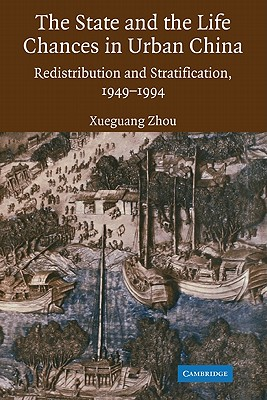 The State and Life Chances in Urban China: Redistribution and Stratification, 1949 1994 Cover Image