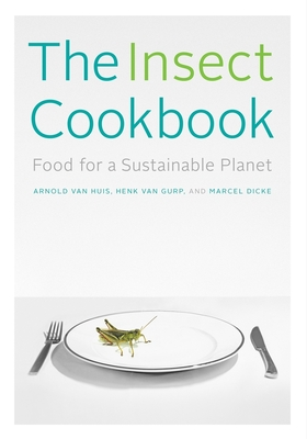 The Insect Cookbook: Food for a Sustainable Planet (Arts and Traditions of the Table: Perspectives on Culinary History) Cover Image