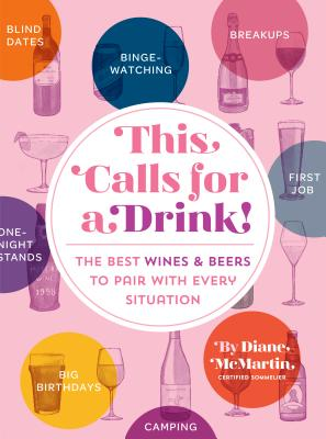 This Calls for a Drink!: The Best Wines and Beers to Pair with Every Situation Cover Image