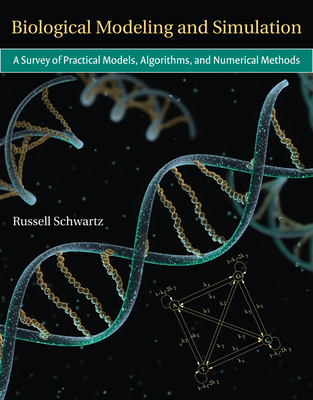 Biological Modeling and Simulation: A Survey of Practical Models, Algorithms, and Numerical Methods (Computational Molecular Biology) Cover Image