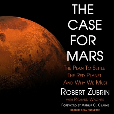 The Case for Mars Lib/E: The Plan to Settle the Red Planet and Why We Must Cover Image