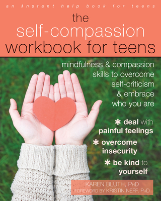 The Self-Compassion Workbook for Teens: Mindfulness and Compassion Skills to Overcome Self-Criticism and Embrace Who You Are Cover Image