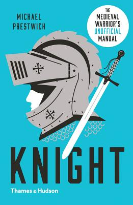 Knight: The Medieval Warrior's (Unofficial) Manual Cover Image