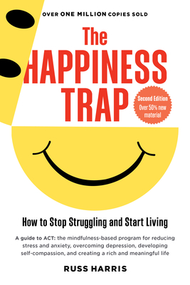 The Happiness Trap: How to Stop Struggling and Start Living Cover Image