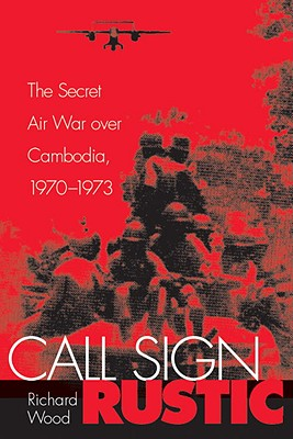 Call Sign Rustic: The Secret Air War over Cambodia, 1970-1973 Cover Image