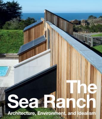 The Sea Ranch: Architecture, Environment, and Idealism Cover Image