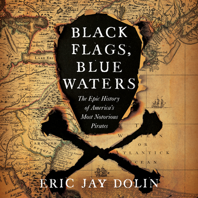 Black Flags, Blue Waters: The Epic History of America's Most Notorious Pirates cover