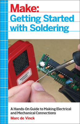 Getting Started with Soldering: A Hands-On Guide to Making Electrical and Mechanical Connections Cover Image