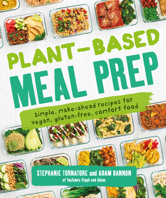Plant-Based Meal Prep: Simple, Make-ahead Recipes for Vegan, Gluten-free, Comfort Food Cover Image