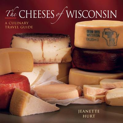 The Cheeses of Wisconsin: A Culinary Travel Guide Cover Image