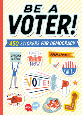 Be a Voter!: 450 Stickers for Democracy Cover Image