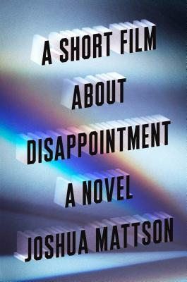 A Short Film About Disappointment: A Novel Cover Image