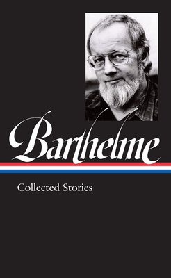 Donald Barthelme: Collected Stories (LOA #343) Cover Image
