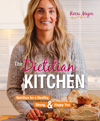 The Dietitian Kitchen: Nutrition for a Healthy, Strong, & Happy You Cover Image