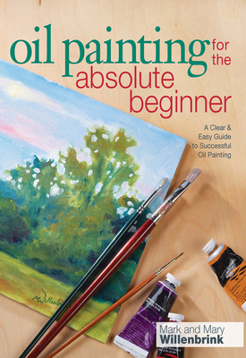 Oil Painting for the Absolute Beginner: A Clear & Easy Guide to Successful Oil Painting [With DVD] (Art for the Absolute Beginner) Cover Image
