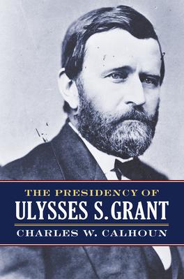 The Presidency of Ulysses S. Grant Cover Image