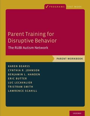 Parent Training for Disruptive Behavior: The Rubi Autism Network, Parent Workbook (Programs That Work) Cover Image