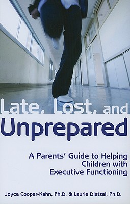 Late, Lost, and Unprepared: A Parents' Guide to Helping Children with Executive Functioning Cover Image
