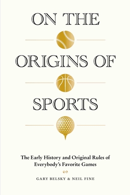 On the Origins of Sports: The Early History and Original Rules of Everybody's Favorite Games Cover Image