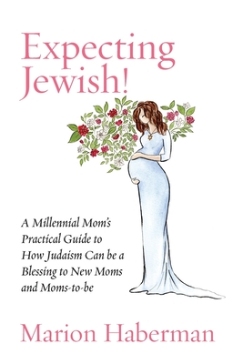 Expecting Jewish!: A Millennial Mom's Practical Guide to How Judaism Can be a Blessing to New Moms and Moms-to-be Cover Image