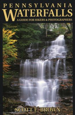 Pennsylvania Waterfalls: A Guide for Hikers & Photographers Cover Image