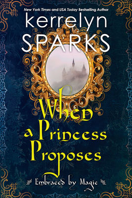 When a Princess Proposes (Embraced by Magic #3) Cover Image