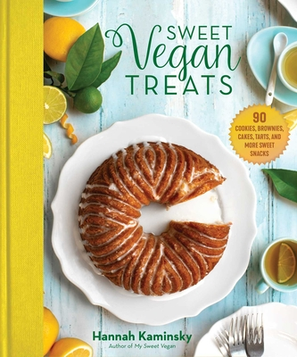 Sweet Vegan Treats: 90 Recipes for Cookies, Brownies, Cakes, and Tarts Cover Image