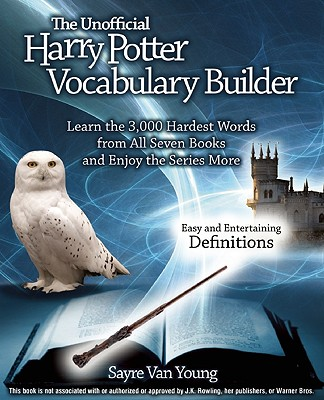 The Unofficial Harry Potter Vocabulary Builder: Learn the 3,000 Hardest Words from All Seven Books and Enjoy the Series More Cover Image