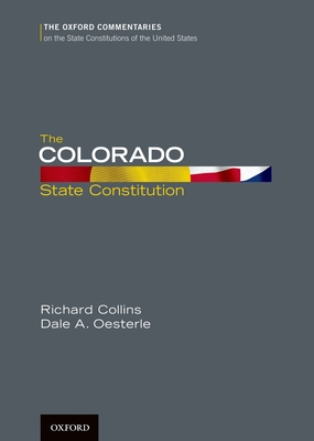 The Colorado State Constitution (Oxford Commentaries on the State Constitutions of the United States) Cover Image