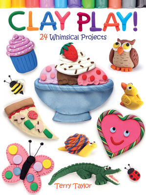 Clay Play! 24 Whimsical Projects Cover Image