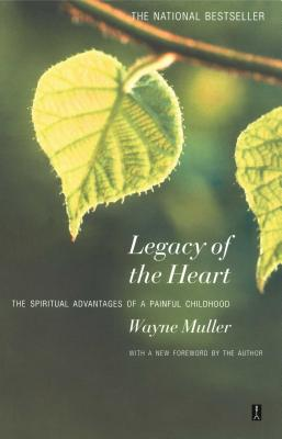 Legacy of the Heart: The Spiritual Advantage of a  Painful Childhood Cover Image