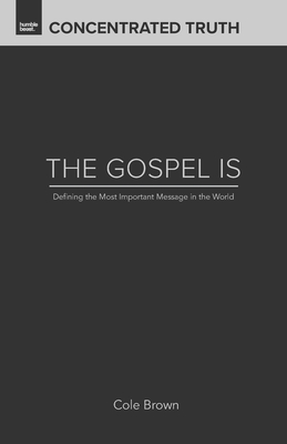 The Gospel Is: Defining the Most Important Message in the World Cover Image